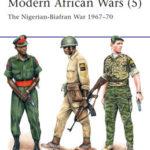 Modern African Wars (5) – The Nigerian-Biafran War 1967–1970 by Philip Jowett and Raffaele Ruggeri