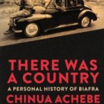 There Was a Country: A Personal History of Biafra
