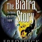 The Biafra Story – The Making of an African Legend by Frederick Forsyth
