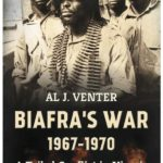 Biafra's War 1967-1970: A Tribal Conflict in Nigeria That Left a Million Dead by Al J. Venter