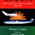 Shadows : Airlift and Airwar in Biafra and Nigeria 1967-1970 by Michael I. Draper
