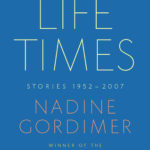 Life Times: Stories, 1952-2007 by Nadine Gordimer