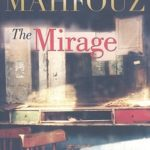 The Mirage: A Modern Arabic Novel by Naguib Mahfouz