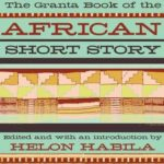 The Granta Book of the African Short Story by Helon Habila