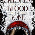 Children of Blood and Bone (Legacy of Orïsha 1) by Tomi Adeyemi