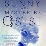 Sunny and the Mysteries of Osisi by Nnedi Okorafor