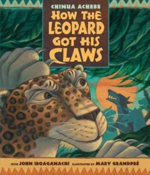How the Leopard Got His Claws by Chinua Achebe