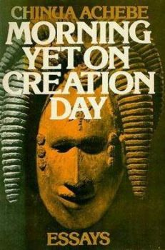 Morning Yet on Creation Day: Essays by Chinua Achebe