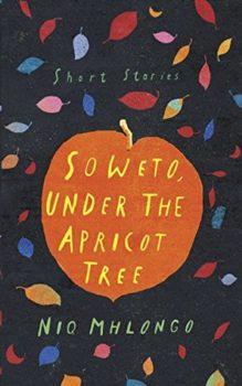 Soweto, Under the Apricot Tree by Niq Mhlongo
