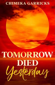Tomorrow Died Yesterday by Chimeka Garricks