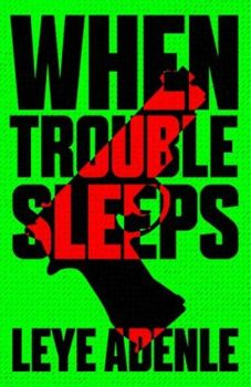 When Trouble Sleeps (Amaka Thriller 2) by Leye Adenle