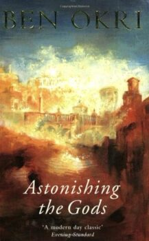 Astonishing the Gods by Ben Okri