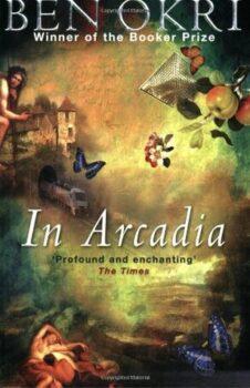 In Arcadia by Ben Okri