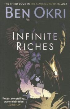 Infinite Riches (The Famished Road Trilogy 3) by Ben Okri