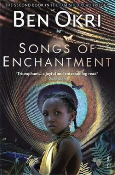 Songs of Enchantment (The Famished Road Trilogy 2) by Ben Okri