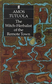 The Witch-Herbalist of the Remote Town by Amos Tutuola