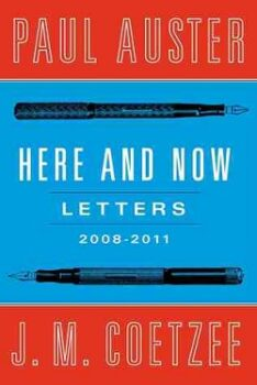 Here and Now: Letters (2008-2011) by Paul Auster, J.M. Coetzee