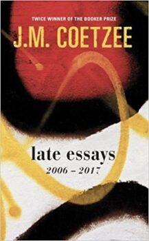 Late Essays: 2006-2017 by J.M. Coetzee