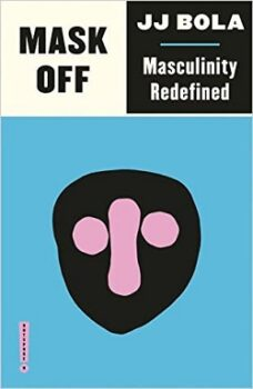 Mask Off: Masculinity Redefined by J.J. Bola