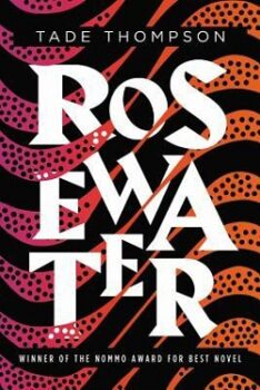 Rosewater (The Wormwood Trilogy 1) by Tade Thompson
