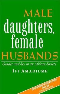 Male Daughters, Female Husbands: Gender and Sex in an African Society by Ifi Amadiume