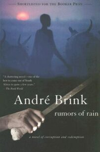 Rumors of Rain: A Novel of Corruption and Redemption by André Brink