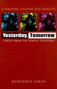 Yesterday, Tomorrow: Voices from the Somali Diaspora by Nuruddin Farah