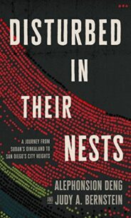 Disturbed in Their Nests: A Journey from Sudan's Dinkaland to San Diego's City Heights by Alephonsion Deng and Judy A. Bernstein