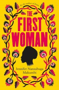 The First Woman – A Novel by Jennifer Nansubuga Makumbi