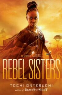 Rebel Sisters (War Girls 2) by Tochi Onyebuchi