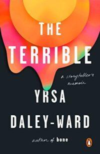 The Terrible: A Storyteller's Memoir by Yrsa Daley-Ward