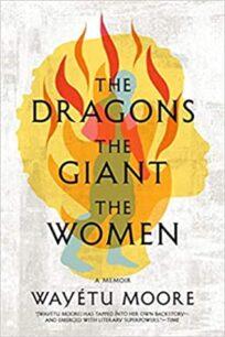The Dragons, the Giant, the Women: A Memoir by Wayétu Moore