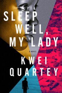Sleep Well, My Lady (Emma Djan Investigation 2) by Kwei Quartey