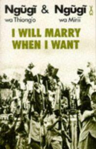 I Will Marry When I Want by Ngũgĩ wa Thiong'o and Ngũgĩ wa Mirii