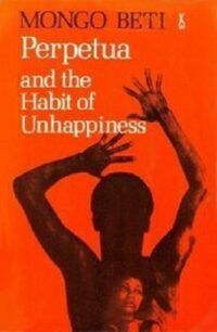 Perpetua and the Habit of Unhappiness by Mongo Beti