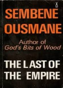 The Last of the Empire: A Senegalese Novel by Ousmane Sembène