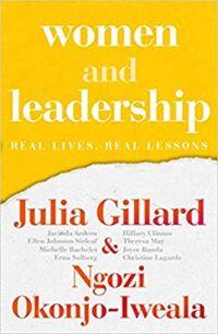 Women and Leadership: Real Lives, Real Lessons by Ngozi Okonjo-Iweala, Julia Gillard