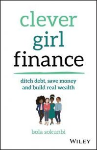 Clever Girl Finance – Ditch Debt, Save Money and Build Real Wealth by Bola Sokunbi