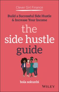 Clever Girl Finance – The Side Hustle Guide: Build a Successful Side Hustle and Increase Your Income by Bola Sokunbi