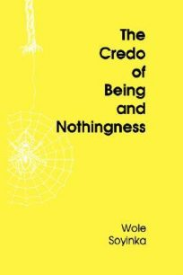 The Credo of Being and Nothingness by Wole Soyinka