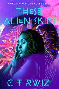 These Alien Skies by C. T. Rwizi